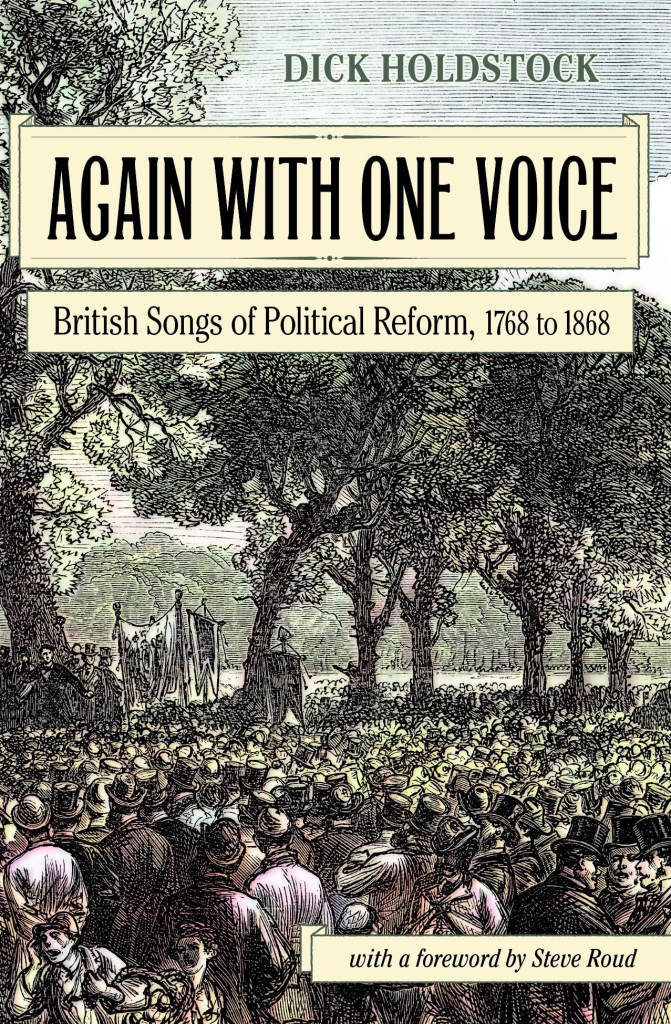 """Image of the front cover of a book. The background is a drawing of a crowd gathered in a park. The large text reads """"Again With One Voice"""" the smaller text reads """"British Songs of Political Reform, 1768 to 1868."""" The author is Dick Holdstock and there is a foreword by Steve Roud."""